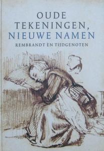 Oude tekeningen nieuwe namen rembrandt en tijdgenoten